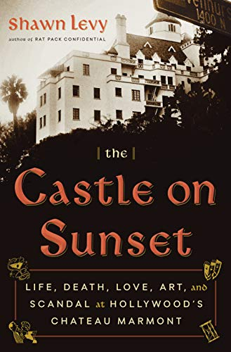 9780385543163: The Castle on Sunset: Life, Death, Love, Art, and Scandal at Hollywood's Chateau Marmont