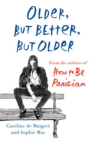 Book Cover: Older, but Better, but Older: From the Authors of How to Be Parisian Wherever You Are
