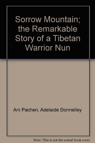 Sorrow Mountain; the Remarkable Story of a: Ani Pachen, Adelaide