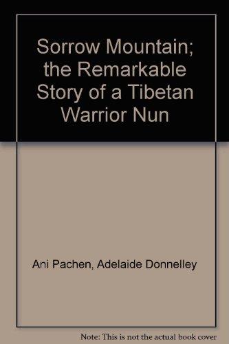 9780385601788: Sorrow Mountain; the Remarkable Story of a Tibetan Warrior Nun