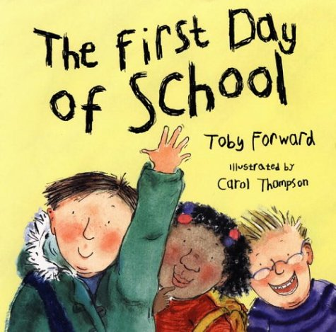 The First Day of School: Forward, Toby; Illustrated