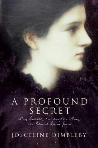 9780385603232: A Profound Secret: May Gaskell, her daughter Amy, and Edward Burne-Jones: May, Amy and Burne-Jones