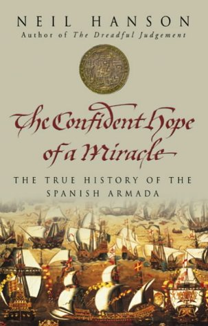 9780385604512: The Confident Hope Of A Miracle: The True History Of The Spanish Armada: The Real History of the Spanish Armada