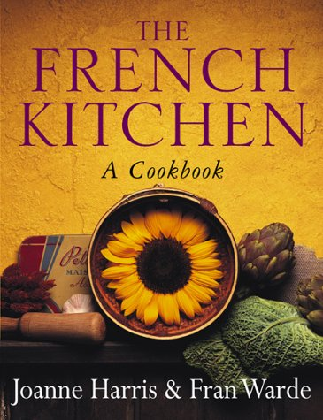 9780385604765: The French Kitchen: a Cook Book~Joanne Harris; Fran Warde