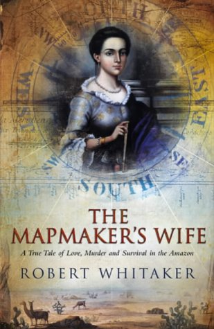 9780385605205: The Mapmaker's Wife: A True Tale of Love, Murder and Survival in the Amazon