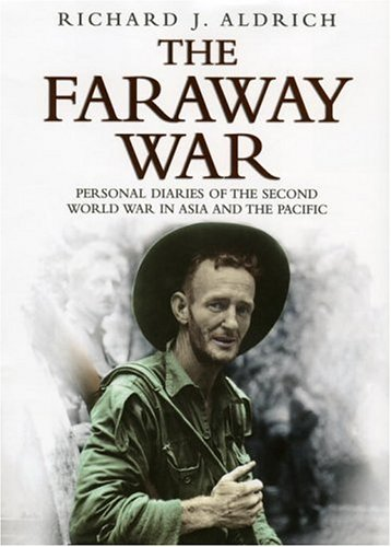 9780385606790: The Faraway War: Personal Diaries of The Second World War in Asia and the Pacific