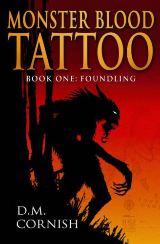 Monster Blood Tattoo: Foundling (Foundling Trilogy) (038561148X) by D. M. Cornish