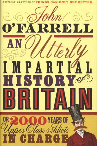 9780385611985: AN UTTERLY IMPARTIAL HISTORY OF BRITAIN OR 2000 YEARS OF UPPER-CLASS IDIOTS IN CHARGE [Hardcover]