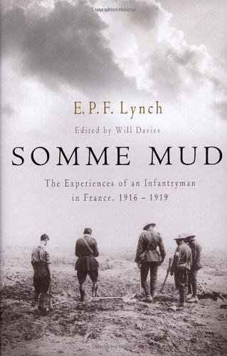 Somme Mud: The Experiences of an Infantryman in France, 1916 - 1919.