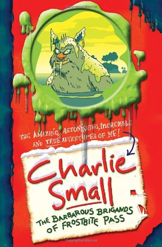 Charlie Small: The Barbarous Brigands of Frostbite (9780385613934) by Charlie Small