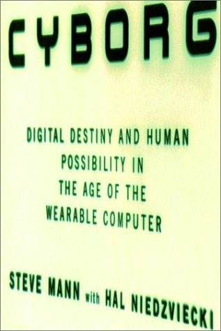 9780385658256: Cyborg: Digital Destiny and Human Possibility in the Age of the Wearable Computer