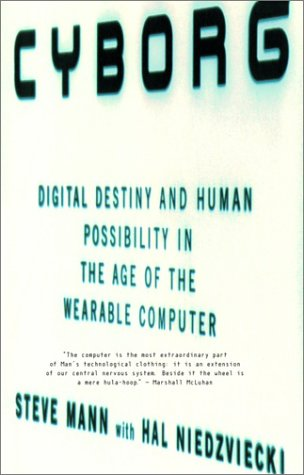 9780385658263: Cyborg: Digital Destiny and Human Possibility in the Age of the Wearable Computer