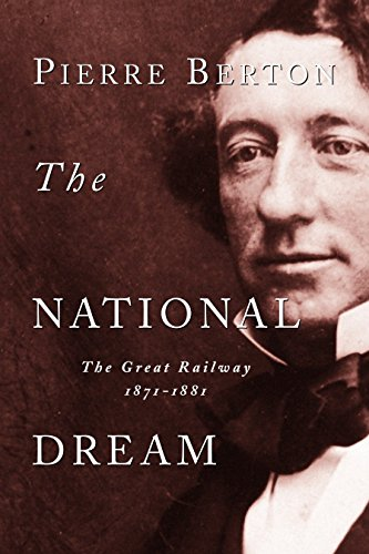 9780385658409: The National Dream: The Great Railway, 1871-1881