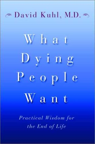 9780385658836: What Dying People Want: Practical Wisdom for the End of Life