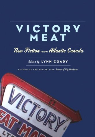 Victory Meat. New Fiction from Atlantic Canada.: Coady, Lynn {ed.},