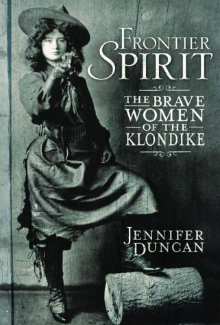 Frontier Spirit: The Brave Women of the Klondike: Duncan, Jennifer