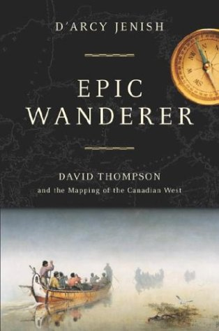Epic Wanderer - David Thompson and the Mapping of the Canadian West