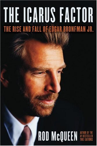 The Icarus Factor: The Rise and Fall of Edgar Bronfman, Jr: Rod Mcqueen