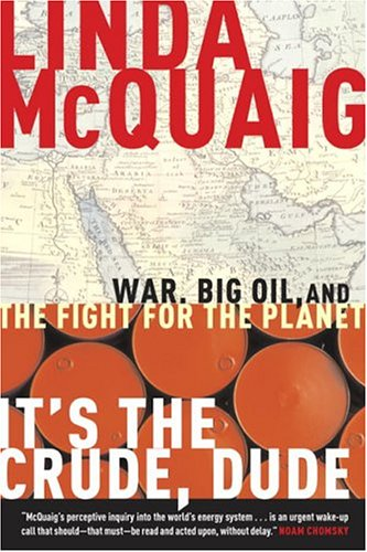 It's the Crude, Dude: War, Big Oil and the Fight for the Planet: McQuaig, Linda