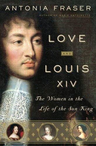 9780385660624: Love and Louis XIV: The Women in the Life of the Sun King [Hardcover] by Anto...