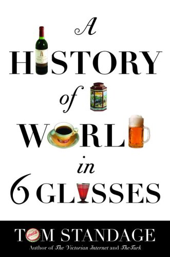 9780385660860: A History of the World in Six Glasses