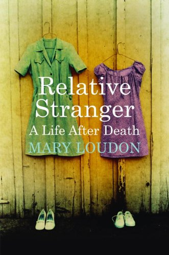 Relative Stranger: A Life After Death: Loudon, Mary