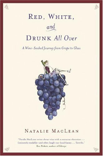 9780385661546: Red, White, and Drunk All Over: A Wine Soaked Journey from Grape to Glass