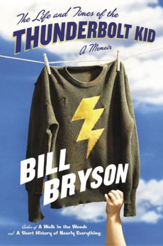 The Life and Times of the Thunderbolt Kid: A Memoir: Bryson, Bill