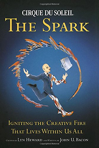 9780385662116: Cirque du Soleil (R) The Spark: Igniting the Creative Fire That Lives Within Us All