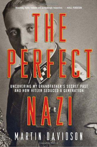 9780385662345: [( The Perfect Nazi: Uncovering My SS Grandfather's Secret Past and How Hitler Seduced a Generation )] [by: Martin Davidson] [Aug-2010]