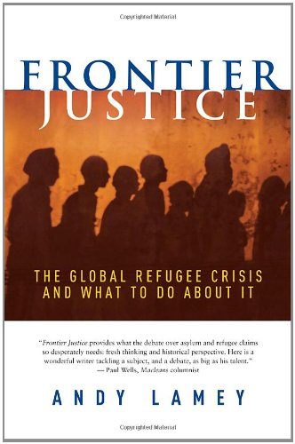 9780385662543: Frontier Justice: The Global Refugee Crisis and What To Do About It