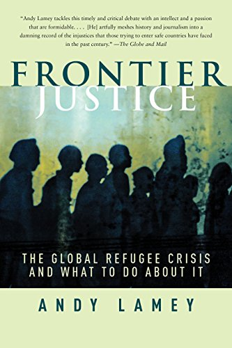Frontier Justice: The Global Refugee Crisis and What To Do About It: Andy Lamey