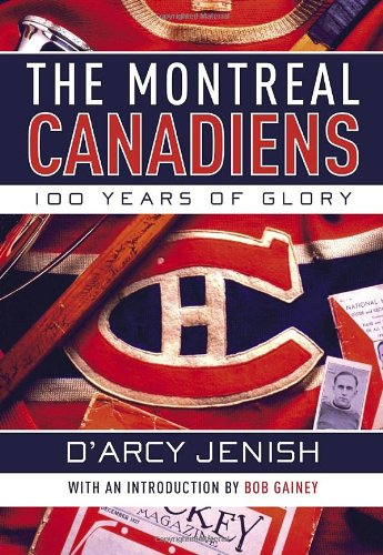 The Montreal Canadiens: 100 Years of Glory: Jenish, D'Arcy