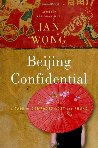 [signed] Beijing Confidential : A Tale of Comrades Lost and Found