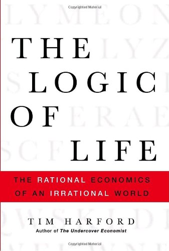 9780385663878: The Logic of Life : The Rational Economics of an Irrational World