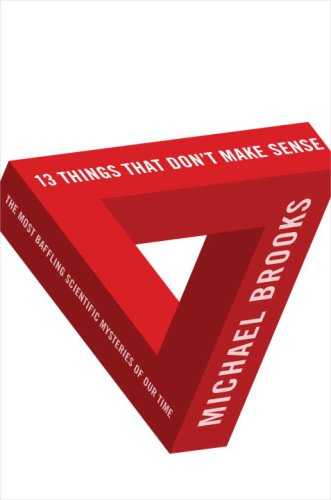 9780385664233: 13 Things that Don't Make Sense- the Most Baffling Scientific Mysteries of Our Time. Doubleday. 2008.
