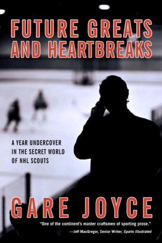 9780385664400: Future Greats and Heartbreaks: A Year Undercover in the Secret World of NHL Scouts