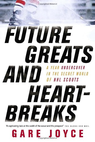 9780385664417: Future Greats and Heartbreaks: A Year Undercover in the Secret World of NHL Scouts
