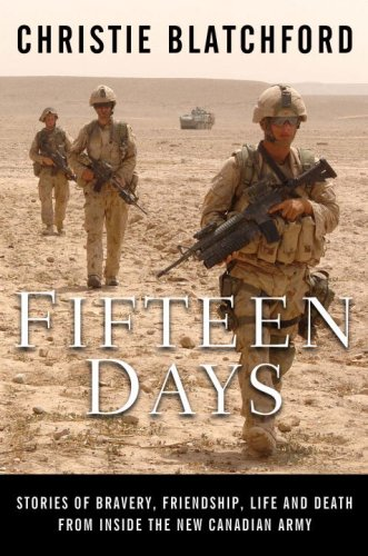 Fifteen Days : Stories Of Bravery, Friendship, Life And Death From Inside The New Canadian Army