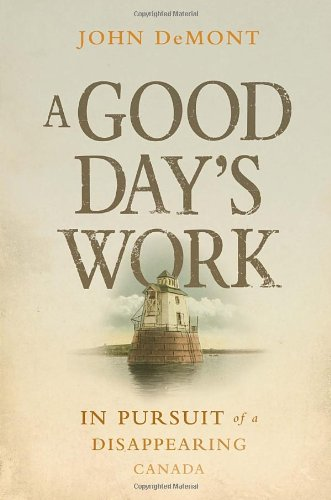9780385665063: A Good Day's Work: In Pursuit of a Disappearing Canada