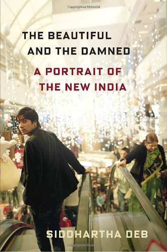9780385665285: The Beautiful and the Damned: A Portrait of the New India