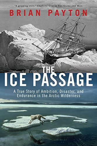 9780385665339: The Ice Passage: A True Story of Ambition, Disaster, and Endurance in the Arctic Wilderness