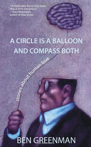 9780385665735: A Circle is a Balloon and Compass Both: Stories About Human Love