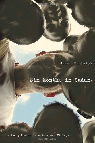 9780385665957: Six Months in Sudan: A Young Doctor in a War-torn Village
