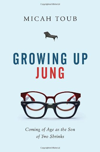 9780385666060: Growing Up Jung: Coming of Age as the Son of Two Shrinks