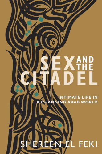 9780385666435: Sex and the Citadel: Intimate Life in a Changing Arab World