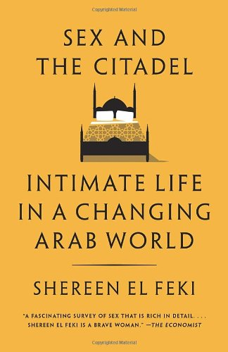 9780385666442: Sex and the Citadel: Intimate Life in a Changing Arab World