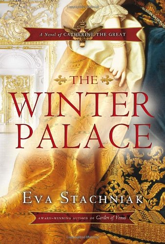 9780385666565: [The Winter Palace (a Novel of the Young Catherine the Great)] [by: Eva Stachniak]