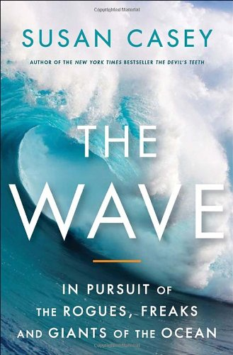 9780385666671: The Wave: In the Pursuit of the Rogues, Freaks and Giants of the Ocean