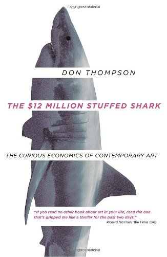 9780385666770: The $12 Million Stuffed Shark: The Curious Economics of Contemporary Art